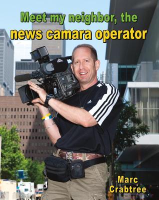 Meet My Neighbor, the News Camera Operator By Crabtree, Marc